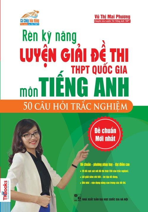 3ren-ky-nang-luyen-giai-de-thi-thpt-mon-tieng-anh-50-cau-hoi-trac-nghiem-bia-1