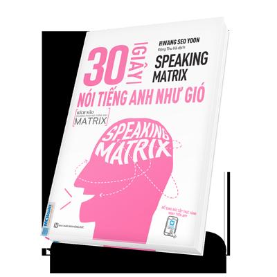 Speaking Matrix – 30 giây nói tiếng Anh như gió bìa trước 3d