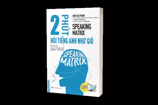 Bìa trước cuốn sách SPEAKING MATRIX - 2 phút nói tiếng Anh như gió.